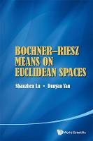Bochner-riesz Means On Euclidean Spaces by Shanzhen (Beijing Normal Univ, China) Lu, Dunyan (Univ Of Chinese Academy Of Sciences, China) Yan
