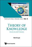 Theory Of Knowledge: Structures And Processes by Mark (Univ Of California, Los Angeles, Usa) Burgin