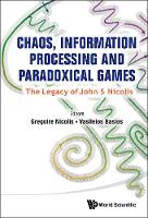 Chaos, Information Processing And Paradoxical Games: The Legacy Of John S Nicolis by Vasileios Basios