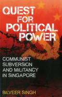 Quest for Political Power Communist Subversion and Militancy in Singapore by Bilveer Singh