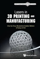 Lasers In 3d Printing And Manufacturing by Chee Kai Chua, Murukeshan Vadakke Matham, Young-Jin Kim