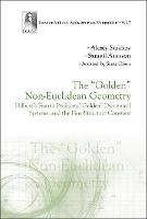 Golden Non-euclidean Geometry, The: Hilbert's Fourth Problem, Golden Dynamical Systems, And The Fine-structure Constant by Alexey (Int'l Club Of The Golden Section, Canada & Academy Of Trinitarism, Russia) Stakhov, Samuil (The Russian Academ Aranson