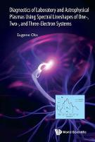 Diagnostics Of Laboratory And Astrophysical Plasmas Using Spectral Lineshapes Of One-, Two-, And Three-electron Systems by Eugene (Auburn Univ, Usa) Oks