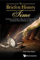 Briefest History Of Time, The: The History Of Histories Of Time And The Misconstrued Association Between Entropy And Time by Arieh (The Hebrew Univ Of Jerusalem, Israel) Ben-Naim