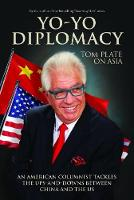 Yo-Yo Diplomacy An American Columnist Tackles The Ups-and-Downs Between China and the US by Tom Plate