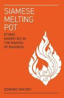 Siamese Melting Pot Ethnic Groups in the Making of Bangkok by Edward Van Roy