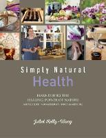 Simply Natural: Health Harnessing the Healing Power of Nature by
