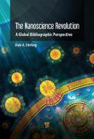 The Nanoscience Revolution A Global Bibliographic Perspective by Dale A. (Stirling Consulting, Coupeville, Washington, USA) Stirling