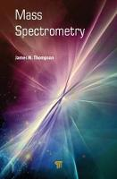 Mass Spectrometry by James M. Thompson