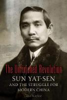 The Unfinished Revolution Sun Yat-Sen and the Struggle for Modern China by Tjio Kayloe