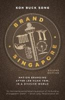 Brand Singapore Nation Branding After Lee Kuan Yew, in a Divisive World by Buck Song Koh