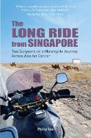 The Long Ride from Singapore Two Surgeons on a Cancer Journey by Philip Iau