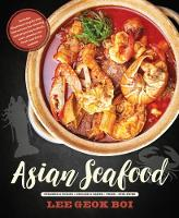Asian Seafood Steamed & Boiled * Grilled & Baked * Fried * Stir-Fried by Lee Geok Boi