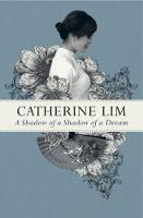 A Shadow of A Shadow of A Dream by Catherine Lim