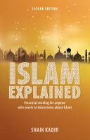 Islam Explained: Essential reading for anyone who wants to know more about Islam (2nd edition) by Shaik Kadir