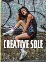 Creative Sole: Japanese Sneaker Culture by Manami Okazaki