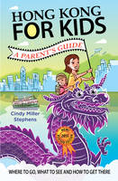 Hong Kong for Kids A Parent's Guide by Cindy Miller Stephens