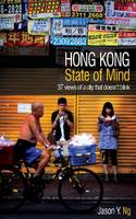 Hong Kong State of Mind 37 Views of a City That Doesn't Blink by Jason Y. Ng