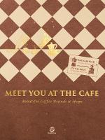 Meet You At The Cafe Beautiful Coffee Brands & Shops by SendPoints