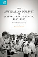 The Australian Pursuit of Japanese War Criminals - From Foe to Friend by Dean Aszkielowicz