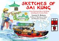 Sketches of Sai Kung From Clearwater Bay to the Country Parks by Lorette E. Roberts