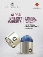 Global Energy Markets Changes in the Strategic Landscape by Emirates Centre for Strategic Studies and Research, Emirates Centre for Strategic Studies and Research