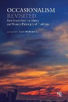 Occasionalism Revisited New Essays from the Islamic and Western Philosophical Traditions by Nazif Muhtaroglu