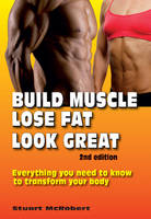 Build Muscle, Lose Fat, Look Great Everything You Need to Know to Transform Your Body by Stuart McRobert
