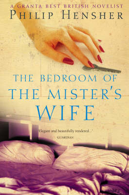 The Bedroom of the Mister's Wife by Philip Hensher