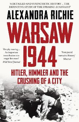 Warsaw 1944 The Fateful Uprising by Alexandra Richie