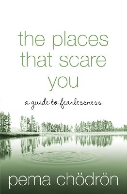 The Places That Scare You A Guide to Fearlessness by Pema Chodron
