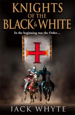Knights of the Black and White: Book 1 by Jack Whyte