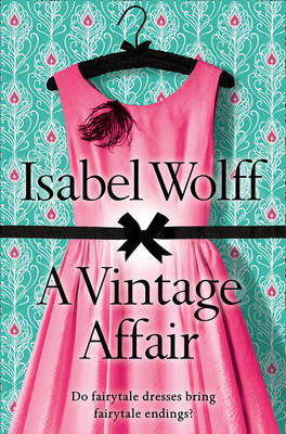 A Vintage Affair A Page-Turning Romance Full of Mystery and Secrets from the Bestselling Author by Isabel Wolff