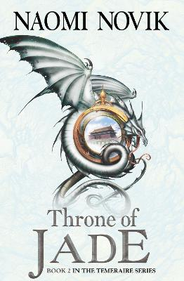 Temeraire : Throne of Jade by Naomi Novik