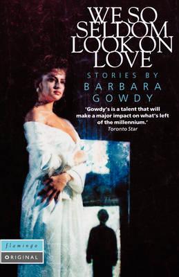 We So Seldom Look on Love by Barbara Gowdy
