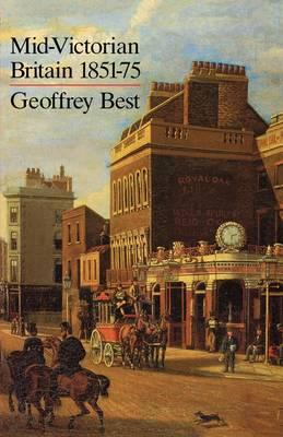 Mid-Victorian Britain 1851-75 by Geoffrey Best