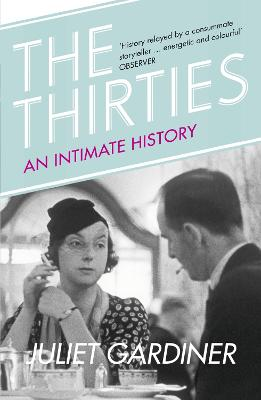 The Thirties An Intimate History of Britain by Juliet Gardiner