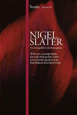Tender : Volume II - A Cook's Guide to the Fruit Garden by Nigel Slater