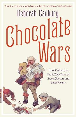Chocolate Wars From Cadbury to Kraft: 200 Years of Sweet Success and Bitter Rivalry by Deborah Cadbury