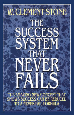 The Success System That Never Fails by W. Clement Stone