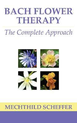 Bach Flower Therapy The Complete Approach by Mechthild Scheffer