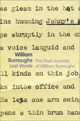 Last Words by William Burroughs, James Grauerholz
