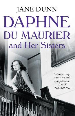 Daphne du Maurier and Her Sisters The Hidden Lives of Piffy, Bird and Bing by Jane Dunn