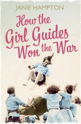 How the Girl Guides Won the War by Janie Hampton