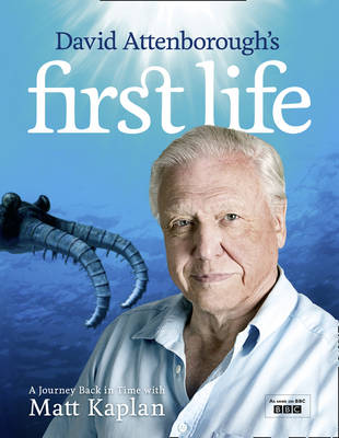 David Attenborough's First Life: A Journey Back in Time  by Sir David Attenborough, Matt Kaplan