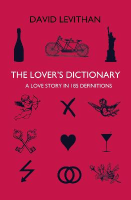 The Lover's Dictionary : A Love Story in 185 Definitions by David Levithan