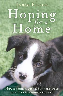 Hoping for a Home : How a Woman with a Big Heart Gave New Lives to Animals in Need by Janie Ritson, Jane Summers