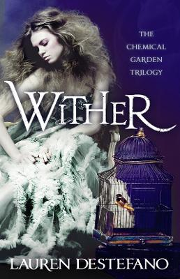 Wither : Book One of the Chemical Garden by Lauren DeStefano