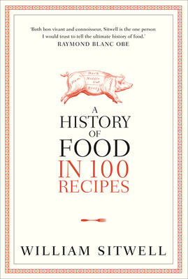 A History of Food in 100 Recipes by William Sitwell