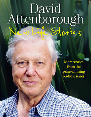New Life Stories More Stories from His Acclaimed Radio 4 Series by Sir David Attenborough